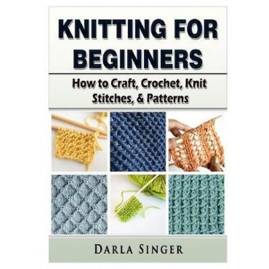 Knitting for Beginners: How to Craft, Crochet, Knit Stitches, & Patterns