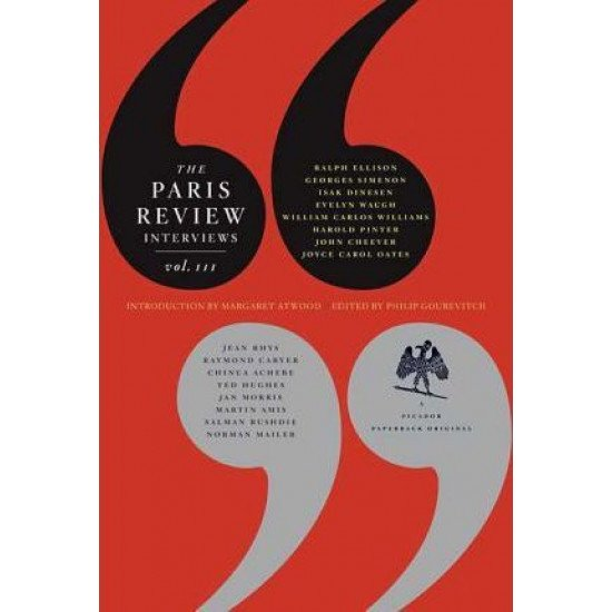 The Paris Review Interviews, III: The Indispensable Collection of Literary Wisdom