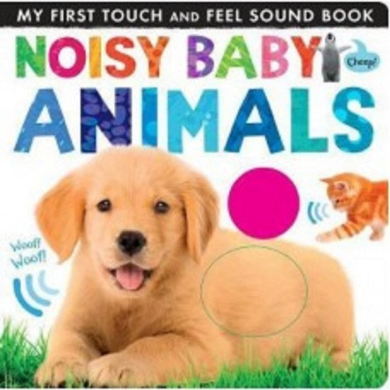 Noisy Baby Animals: My First Touch and Feel Sound Book